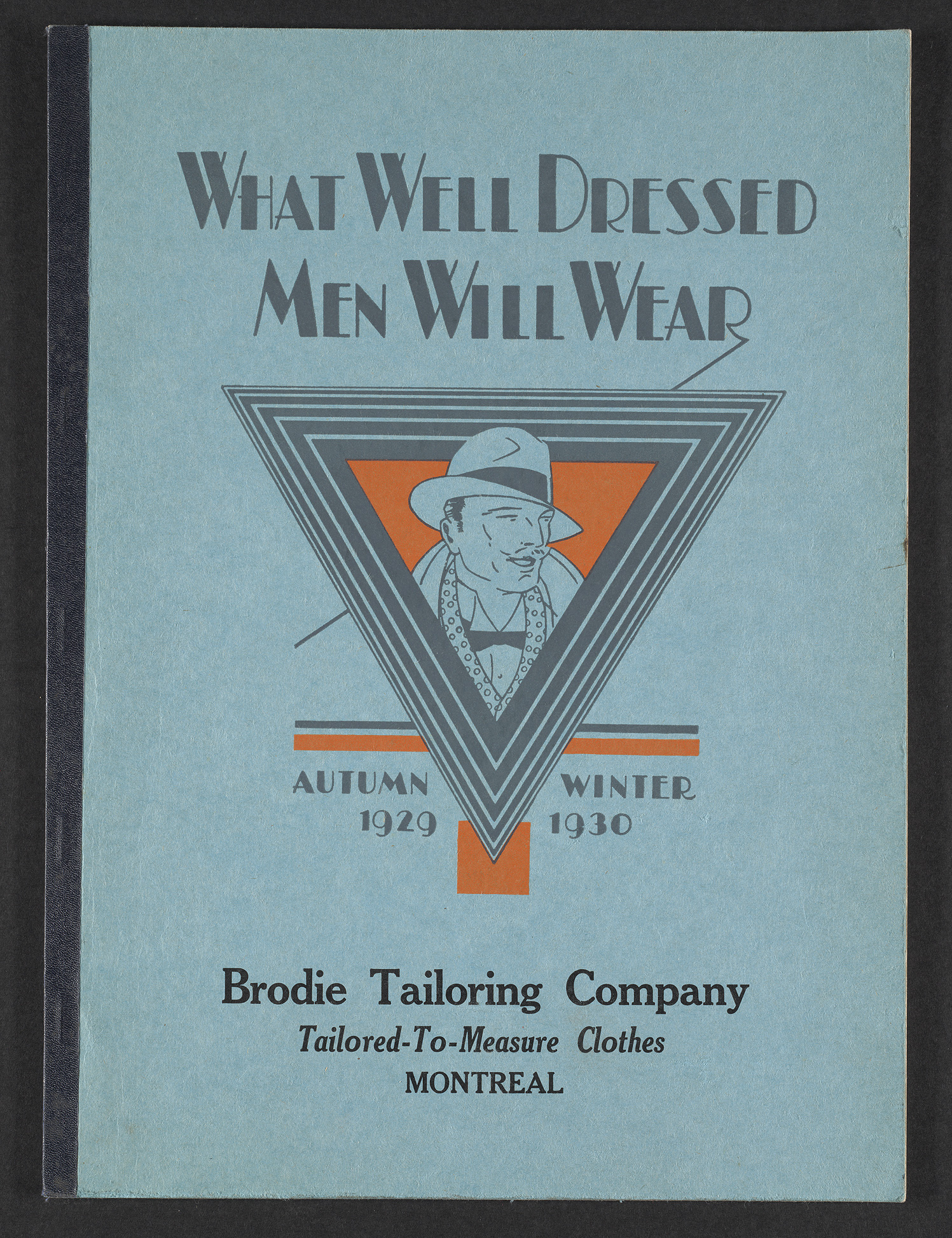 "The cover of the Brodie Tailoring Company's catalogue featuring ""tailored-to-measure"" clothes entitled What Well Dressed Men Will Wear. Creator: Brodie Tailoring Company Date: 1929 Commercial and Industrial Catalogue Collection. Rare Books and Special Collections, McGill Library."