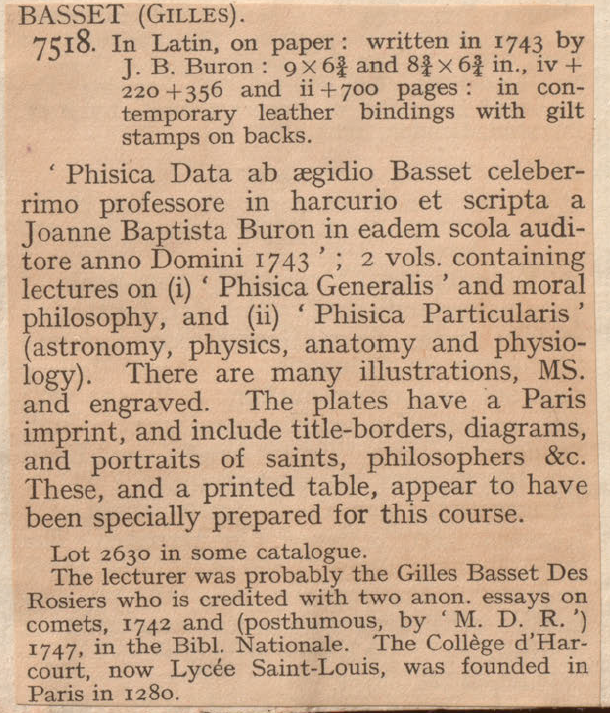 Basset des Rosiers, Gilles. 1743. Phisica data ab aegidio Basset celeberrimo professore in Harcurio et scripta a Joanne Baptista Buron in eadem scola auditore anno Domini 1743. http://www.library.mcgill.ca/hostedjournals/002218148.html.