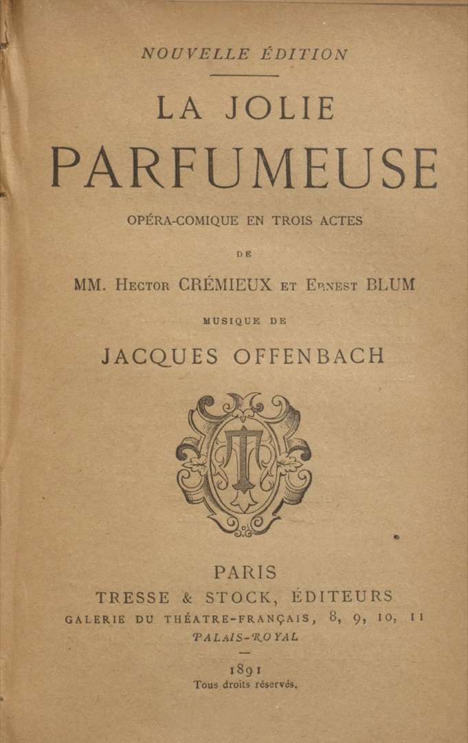 Title page from vol. 17 of a collected work on French theatre.   Offenbach, Jacques, 1819-1880. La jolie parfumeuse : opéra-comique en trois actes / de MM. Hector Crémieux et Ernest Blum ; musique de Jacques Offenbach. Paris : Tresse & Stock, 1891 (Lagny : Imprimerie Émile Colin)  PQ1222 C66 v.17 Rare Books & Special Collections, McGill University