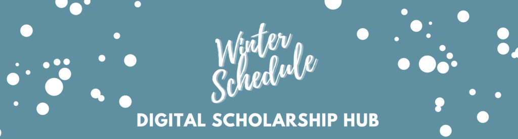 Winter Schedule - Digital Scholarship Hub