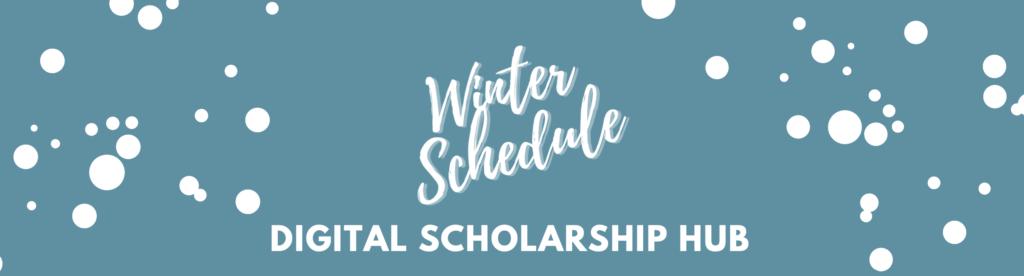 Winter Schedule - Digital Scholarship Hub